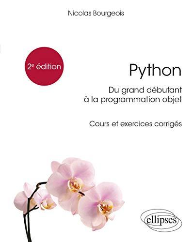 Python, du grand débutant à la programmation objet - Cours et exercices corrigés - 2e édition (Références sciences) (French Edition)