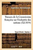 Travaux de La Commission Franaaise Sur L'Industrie Des Nations. Tome 3 Partie 1 Section 1 2013390041 Book Cover
