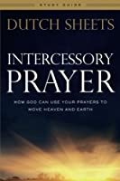 Intercessory Prayer Study Guide: How God Can Use Your Prayers to Move Heaven and Earth by Dutch Sheets(2016-07-19)