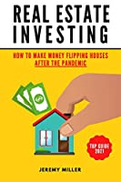 Real Estate Investing: How to Make Money Flipping Houses AFTER THE PANDEMIC