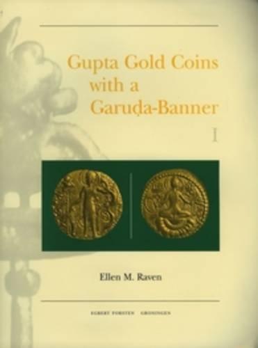 Gupta Gold Coins with a Garuḍa-Banner (Samudragupta to Skandagupta) (2 Vols.) (Gonda Indological Studies)
