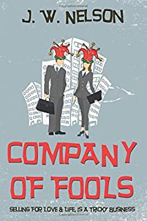 COMPANY OF FOOLS: Selling For Love & Life, Is A Tricky Business