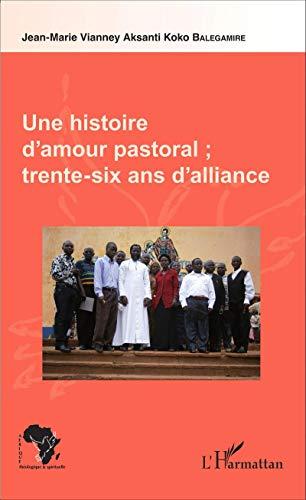 Une histoire d'amour pastoral ; trente-six ans d'alliance (Afrique théologique & spirituelle)
