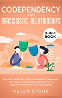 Codependency and Narcissistic Relationships 2-in-1 Book: Discover The Reason of Your Codependent Personality, Why You're a Narcissist Magnet and How to Protect Yourself From Toxic Relationships