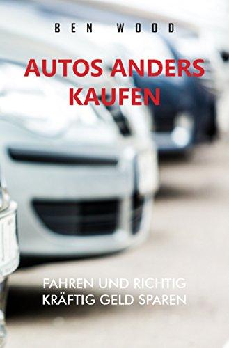 Autos anders kaufen: Fahren und richtig kräftig dabei sparen