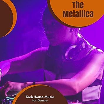 The Metallica - Tech House Music For Dance