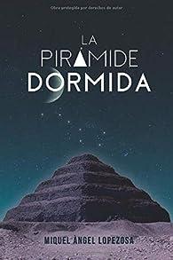 LA PIRÁMIDE DORMIDA par Miquel Ángel Lopezosa Criado