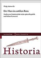 Der Hass Im Antiken ROM: Studien Zur Emotionalitat in Der Spaten Republik Und Fruhen Kaiserzeit