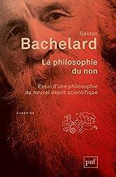La philosophie du non - Essai d'une philosophie du nouvel esprit scientifique de Gaston Bachelard
