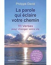 La parole qui éclaire votre chemin, 111 Verbes pour changer votre vie, nouvelle édition 2021: suivi des Verbes de l'Âge d'Or