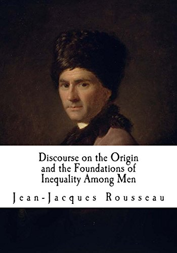 Discourse on the Origin and the Foundations of Inequality Among Men: Jean-Jacques Rousseau (Classic Jean-Jacques Rousseau)