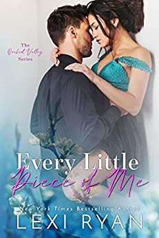 Every Little Piece of Me (Orchid Valley Book 1) by [Lexi Ryan]