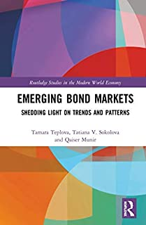 Emerging Bond Markets: Shedding Light on Trends and Patterns (Routledge Studies in the Modern World Economy)