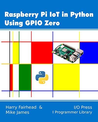 Raspberry Pi IoT In Python Using GPIO Zero (English Edition)