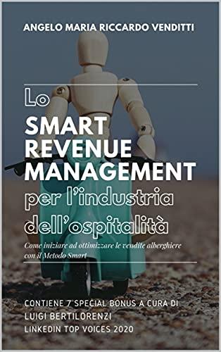 Lo Smart Revenue Management per l'industria dell'ospitalità: Come iniziare ad ottimizzare le vendite alberghiere con il Metodo Smart (Italian Edition)