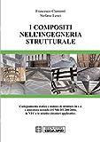 I compositi nell'ingegneria strutturale: L'adeguamento statico e sismico di strutture in c.a. e muratura secondo il CNR-DT 200/2004, la NTC e le relative circolari applicative. (Italian Edition)