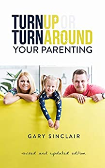 Turn Up Or Turn Around Your Parenting: An Essentials Kit by [Gary Sinclair]