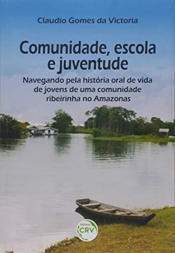 Comunidade, escola e juventude: Navegando pela história oral de vida de jovens de uma comunidade ribeirinha no Amazonas