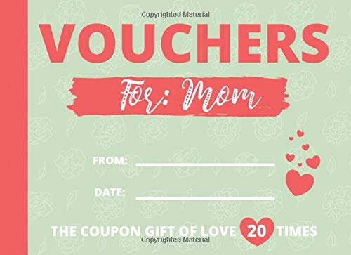 Vouchers for Mom: Mother's Day Birthday Day Coupon Book Gift of Love - 20 Unique Gift Vouchers