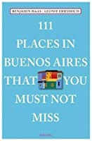 111 Places in Buenos Aires That You Must Not Miss (111 Places in .... That You Must Not Miss)