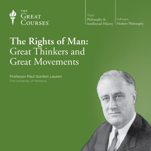 The Rights of Man: Great Thinkers and Great Movements                   By:                                                                                                                                 Paul Gordon Lauren,                                                                                        The Great Courses                               Narrated by:                                                                                                                                 Paul Gordon Lauren                      Length: 12 hrs and 6 mins     41 ratings     Overall 4.6
