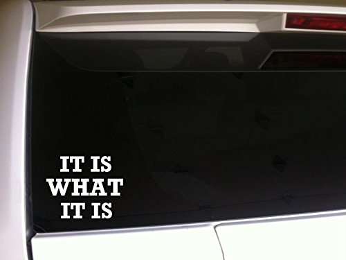 """It is What It is Vinyl Sticker Car Decal 6""""E37 Automotive Funny Quotes Wall Laptop Window"""
