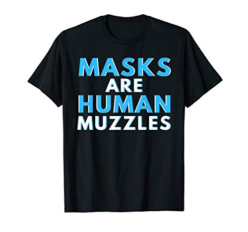 Masks Are Human Muzzles - Anti Lockdown Face Mask Conspiracy T-Shirt