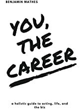 You, the Career: A Holistic Guide to Acting, Life, and the Biz