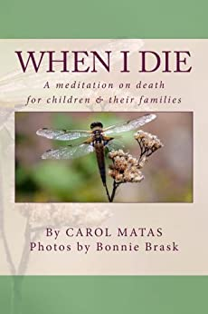 When I Die: A meditation on death for children & their families by [Carol Matas, Bonnie Brask]