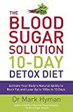 The Blood Sugar Solution 10-Day Detox Diet: Activate Your Body's Natural Ability to Burn fat...