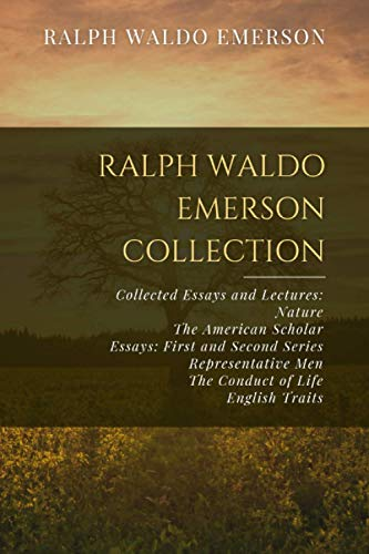 Ralph Waldo Emerson Collection: Collected Essays and Lectures: Nature, The American Scholar, Essays: First and Second Series, Representative Men, The Conduct of Life, English Traits