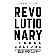 Revolutionary School Culture: The 6 Principles of Unlocking Your School's Hidden Treasure