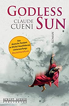Godless Sun (German Edition) by [Claude Cueni]