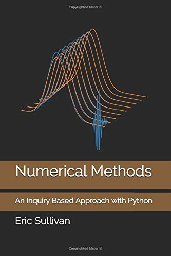 Compare Textbook Prices for Numerical Methods: An Inquiry Based Approach with Python  ISBN 9798687369954 by Sullivan, Eric