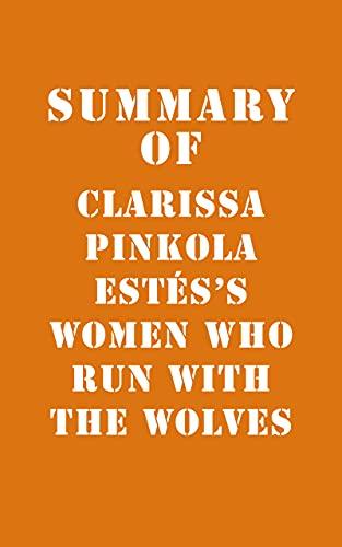 Summary of Clarissa Pinkola Estés's Women Who Run With The Wolves (English Edition)