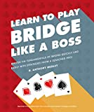 Learn to Play Bridge Like a Boss: Master the Fundamentals of Bridge Quickly and Easily with Strategies From a Seas