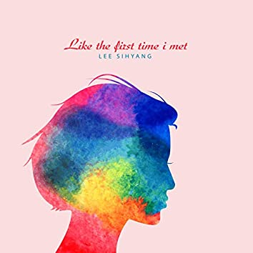 Like The First Time I Met
