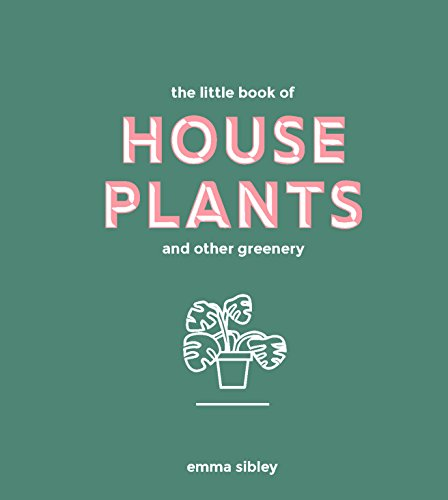 The Little Book of House Plants and Other Greenery (Bestselling Guide to Indoor Plants)