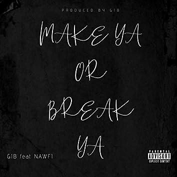Make Ya or Break Ya (feat. Nawfi)