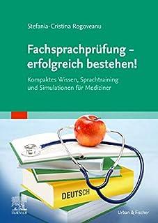 Fachsprachprüfung - erfolgreich bestehen!: Kompaktes Wissen, Sprachtraining und Simulationen für Mediziner