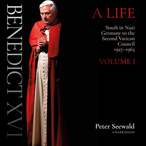 Benedict XVI: A Life, Volume One Audiobook By Peter Seewald cover art