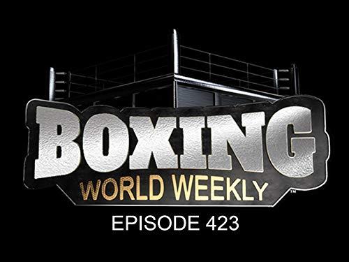 Boxing World Weekly - Episode 423