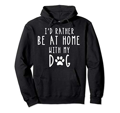 I'd Rather Be At Home With My Dog Hoodie Mom & Dog Parent