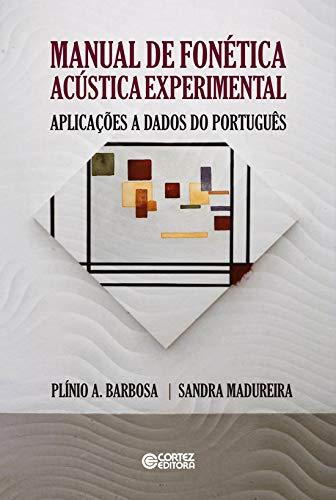 Manual de fonética acústica experimental: Aplicações a Dados do Português