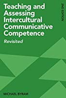 Teaching and Assessing Intercultural Communicative Competence: Revisited
