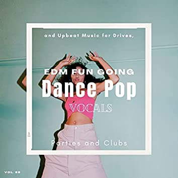 Dance Pop Vocals: EDM Fun Going And Upbeat Music For Drives, Parties And Clubs, Vol. 28