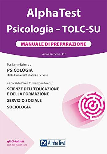 Alpha Test. Psicologia. TOLC-SU. Manuale di preparazione. Nuova ediz.