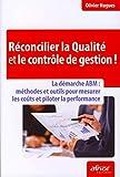 Réconcilier la qualité et le contrôle de gestion !: La démarche ABM : méthodes et outils pour mesurer les coûts et piloter la performance.
