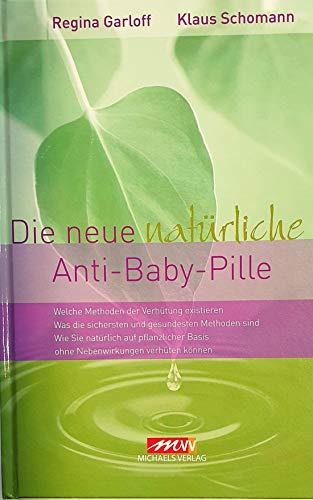 Die neue natürliche Anti-Baby-Pille von Regina Garloff und Klaus Schomann