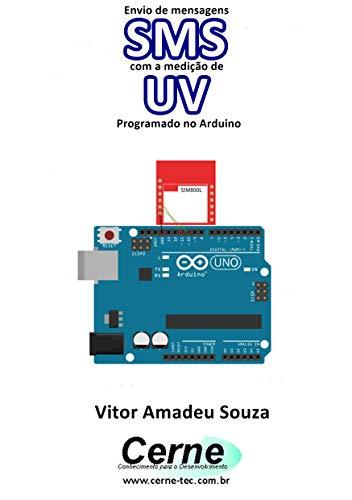 Envio de mensagens SMS com a medição de UV Programado no Arduino (Portuguese Edition)